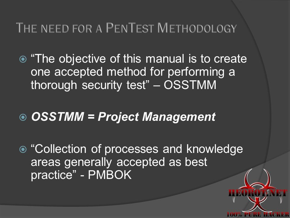 " ""The objective of this manual is to create one accepted method for performing a thorough security test"" – OSSTMM  OSSTMM = Project Management  ""Co"