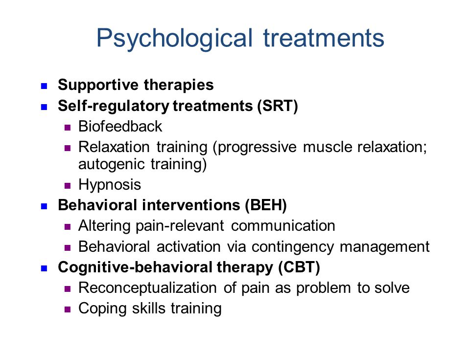 Psychological treatments Supportive therapies Self-regulatory treatments (SRT) Biofeedback Relaxation training (progressive muscle relaxation; autogen