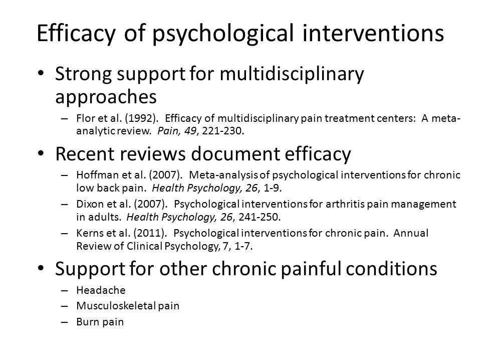 Efficacy of psychological interventions Strong support for multidisciplinary approaches – Flor et al. (1992). Efficacy of multidisciplinary pain treat