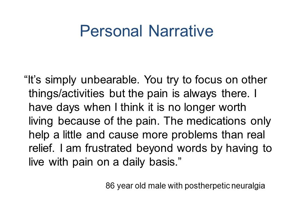 "Personal Narrative ""It's simply unbearable. You try to focus on other things/activities but the pain is always there. I have days when I think it is n"