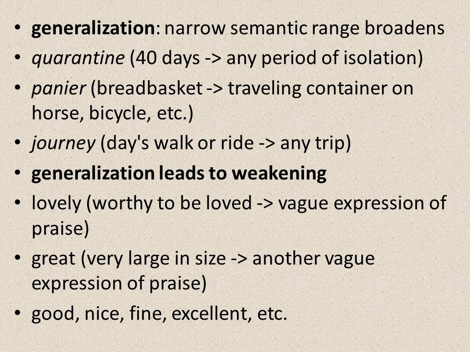 generalization: narrow semantic range broadens quarantine (40 days -> any period of isolation) panier (breadbasket -> traveling container on horse, bi