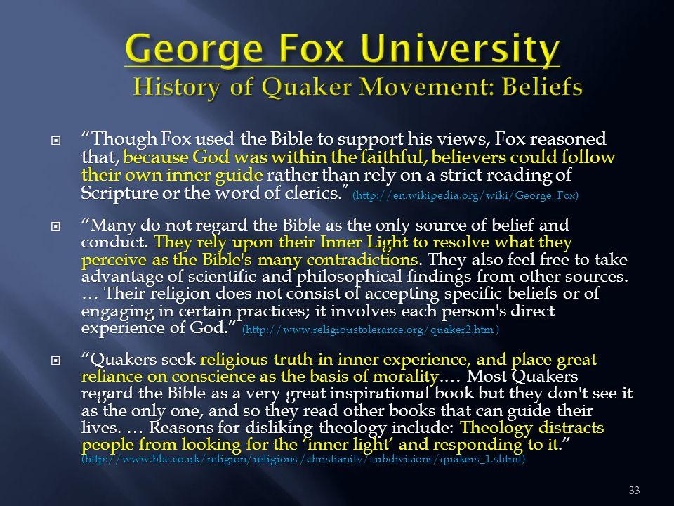 "33  ""Though Fox used the Bible to support his views, Fox reasoned that, because God was within the faithful, believers could follow their own inner g"
