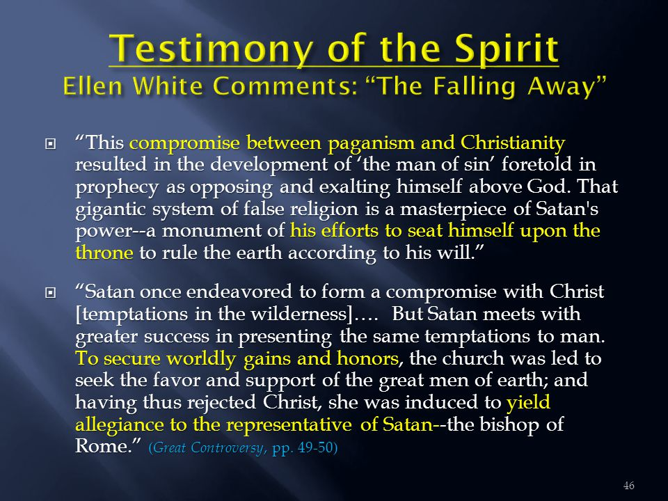 " ""This compromise between paganism and Christianity resulted in the development of 'the man of sin' foretold in prophecy as opposing and exalting him"