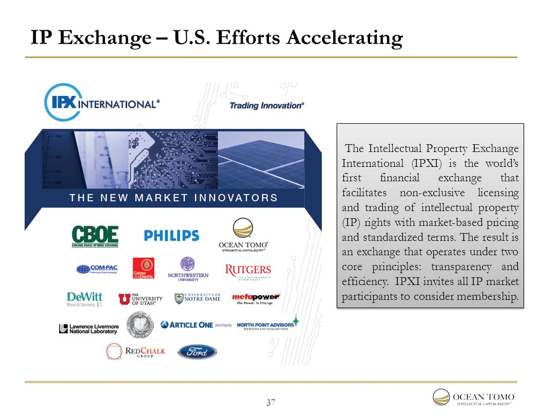 37 IP Exchange – U.S. Efforts Accelerating The Intellectual Property Exchange International (IPXI) is the world's first financial exchange that facili