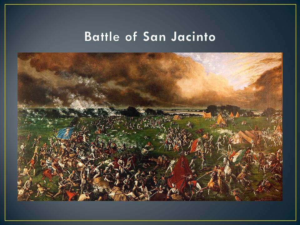 April 21, 1836 Shortest battle in history – lasted 18 minutes Sam Houston led the Texas forces -1800 men Santa Anna led the Mexican forces – 1300 men Houston burned every way out of San Jacinto and attacked the Mexican Army about 3:00pm (siesta/nap time) Santa Anna was captured the next day and surrendered to Sam Houston