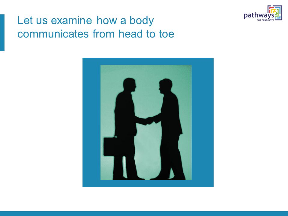 Let us examine how a body communicates from head to toe