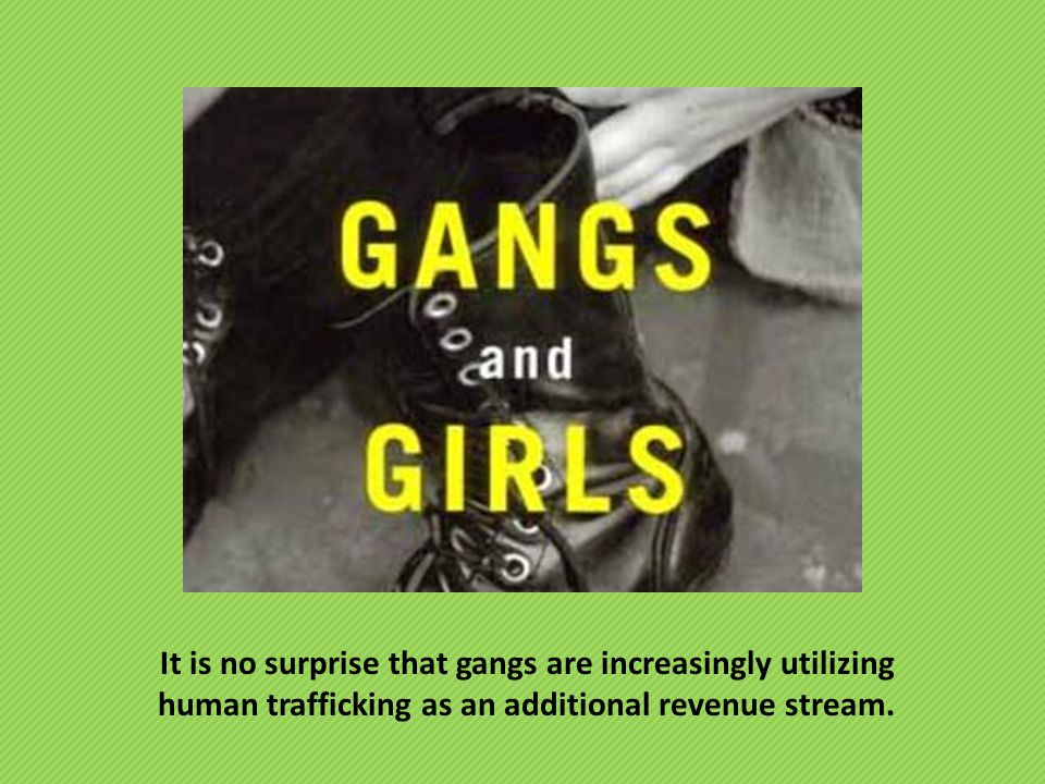 It is no surprise that gangs are increasingly utilizing human trafficking as an additional revenue stream.