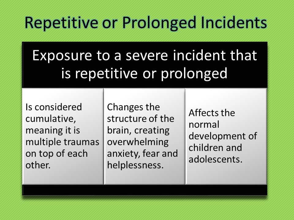 Exposure to a severe incident that is repetitive or prolonged Is considered cumulative, meaning it is multiple traumas on top of each other.