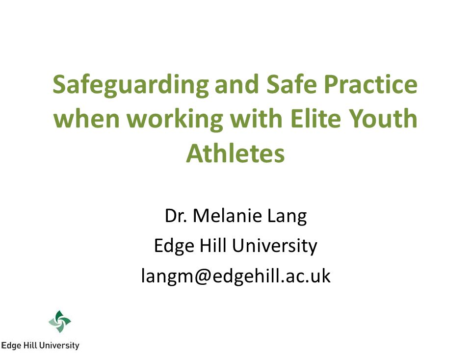 Safeguarding and Safe Practice when working with Elite Youth Athletes Dr.