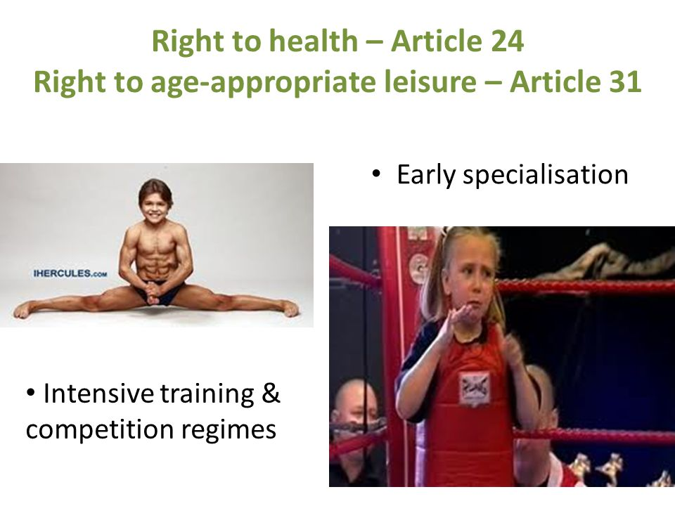 Right to health – Article 24 Right to age-appropriate leisure – Article 31 Early specialisation Intensive training & competition regimes