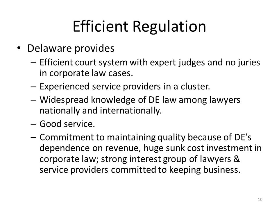 Efficient Regulation Delaware provides – Efficient court system with expert judges and no juries in corporate law cases.
