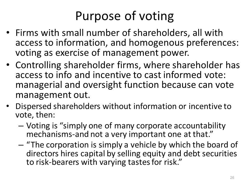 Purpose of voting Firms with small number of shareholders, all with access to information, and homogenous preferences: voting as exercise of management power.