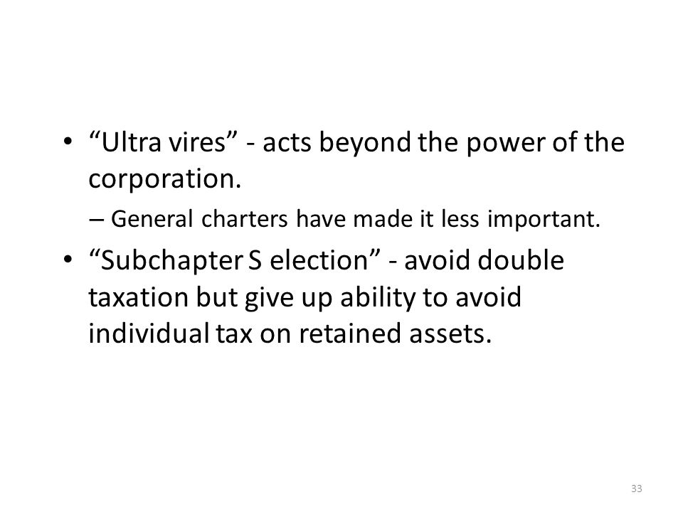 Ultra vires - acts beyond the power of the corporation.