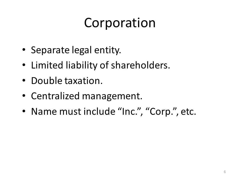 Corporation Separate legal entity.Limited liability of shareholders.