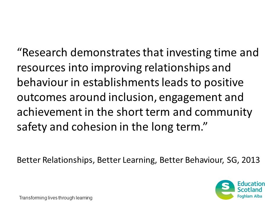 "Transforming lives through learning ""Research demonstrates that investing time and resources into improving relationships and behaviour in establishme"