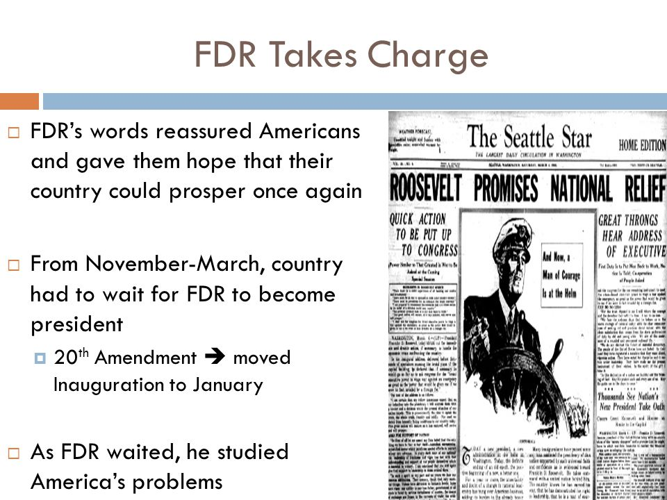 FDR Takes Charge  FDR's words reassured Americans and gave them hope that their country could prosper once again  From November-March, country had t