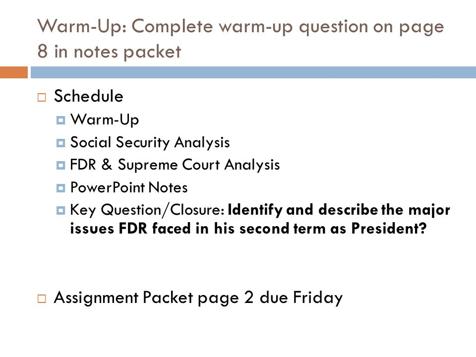 Warm-Up: Complete warm-up question on page 8 in notes packet  Schedule  Warm-Up  Social Security Analysis  FDR & Supreme Court Analysis  PowerPoi