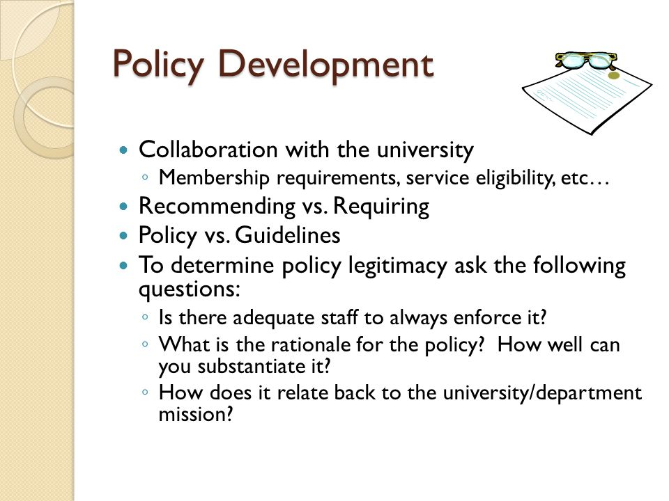 Policy Development Collaboration with the university ◦ Membership requirements, service eligibility, etc… Recommending vs.
