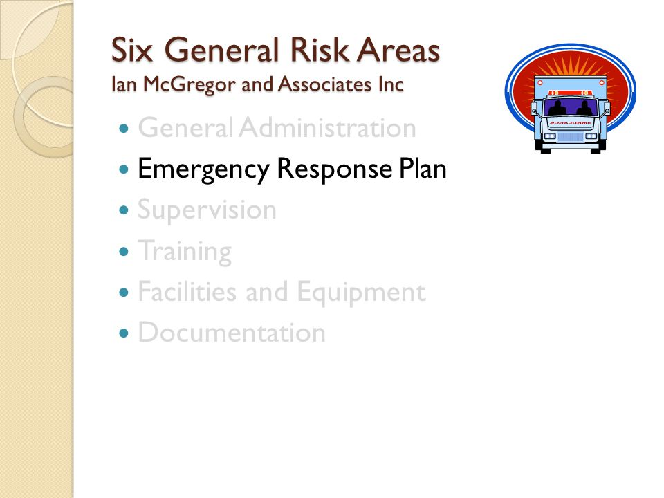 Six General Risk Areas Ian McGregor and Associates Inc General Administration Emergency Response Plan Supervision Training Facilities and Equipment Documentation