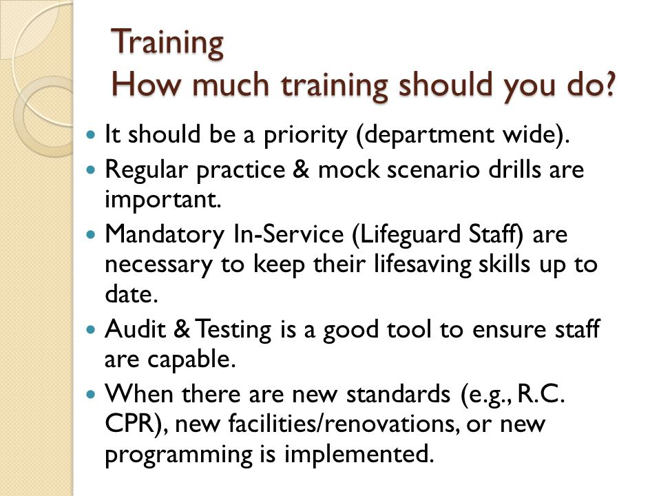 Training How much training should you do. It should be a priority (department wide).