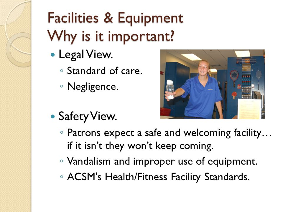 Facilities & Equipment Why is it important. Legal View.