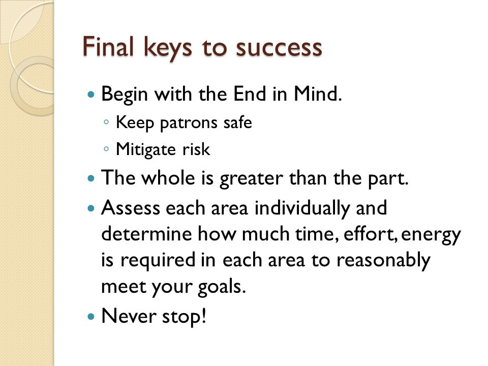 Final keys to success Begin with the End in Mind.