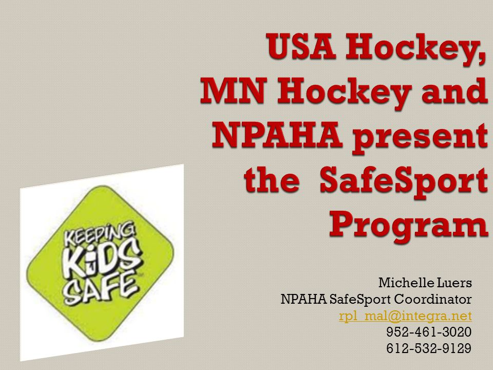 Michelle Luers NPAHA SafeSport Coordinator rpl_mal@integra.net 952-461-3020 612-532-9129