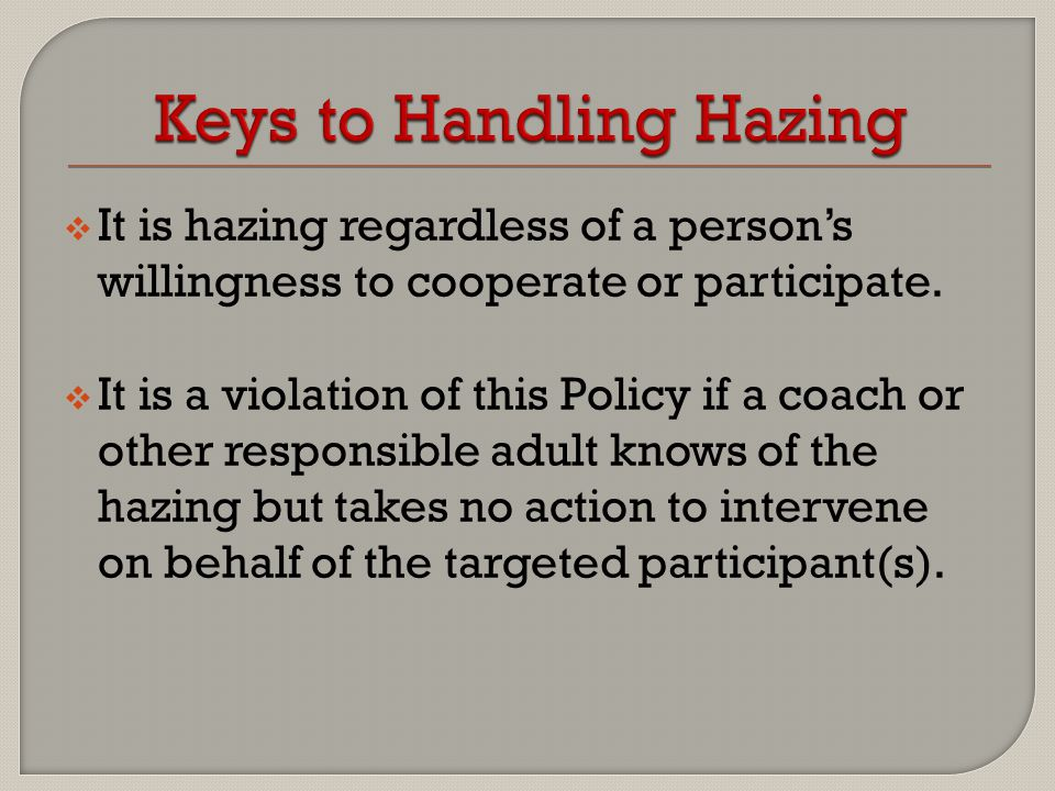  It is hazing regardless of a person's willingness to cooperate or participate.