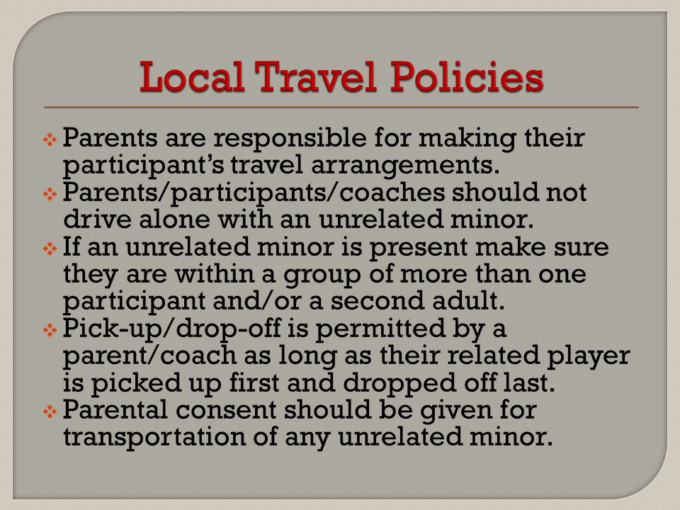  Parents are responsible for making their participant's travel arrangements.  Parents/participants/coaches should not drive alone with an unrelated