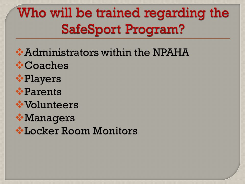  Administrators within the NPAHA  Coaches  Players  Parents  Volunteers  Managers  Locker Room Monitors