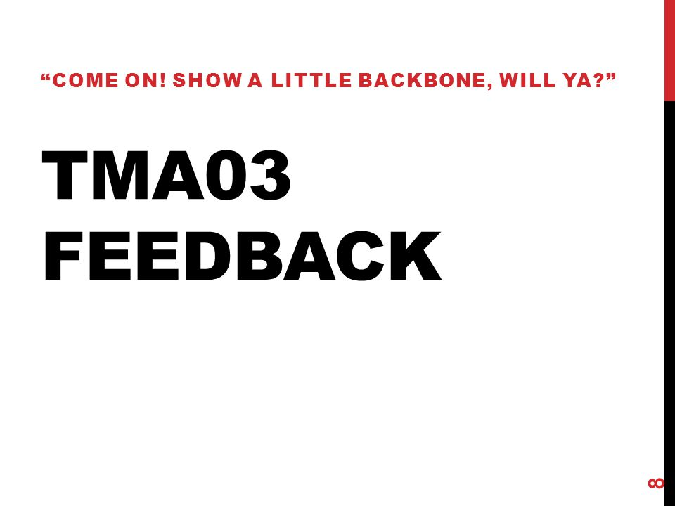 TMA03 FEEDBACK COME ON! SHOW A LITTLE BACKBONE, WILL YA 8