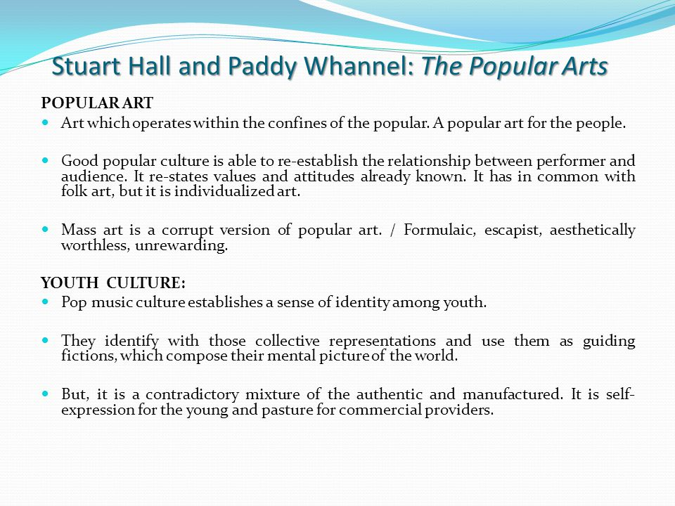 Stuart Hall and Paddy Whannel: The Popular Arts POPULAR ART Art which operates within the confines of the popular.
