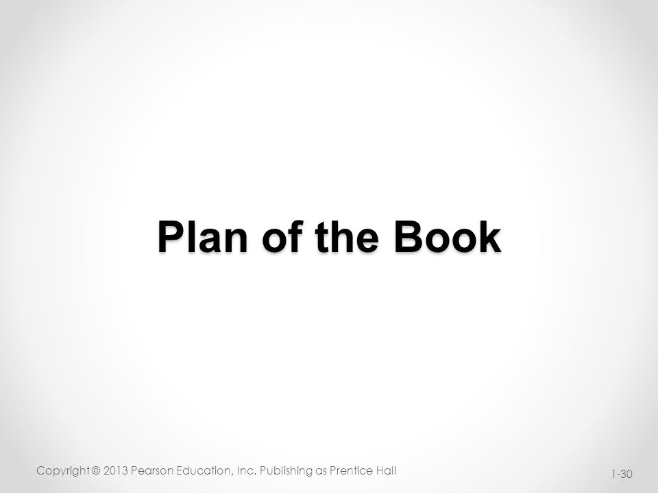 Plan of the Book Copyright © 2013 Pearson Education, Inc. Publishing as Prentice Hall 1-30