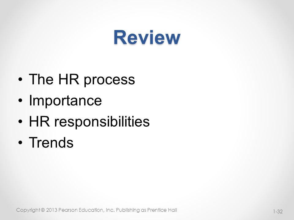 Review The HR process Importance HR responsibilities Trends Copyright © 2013 Pearson Education, Inc.