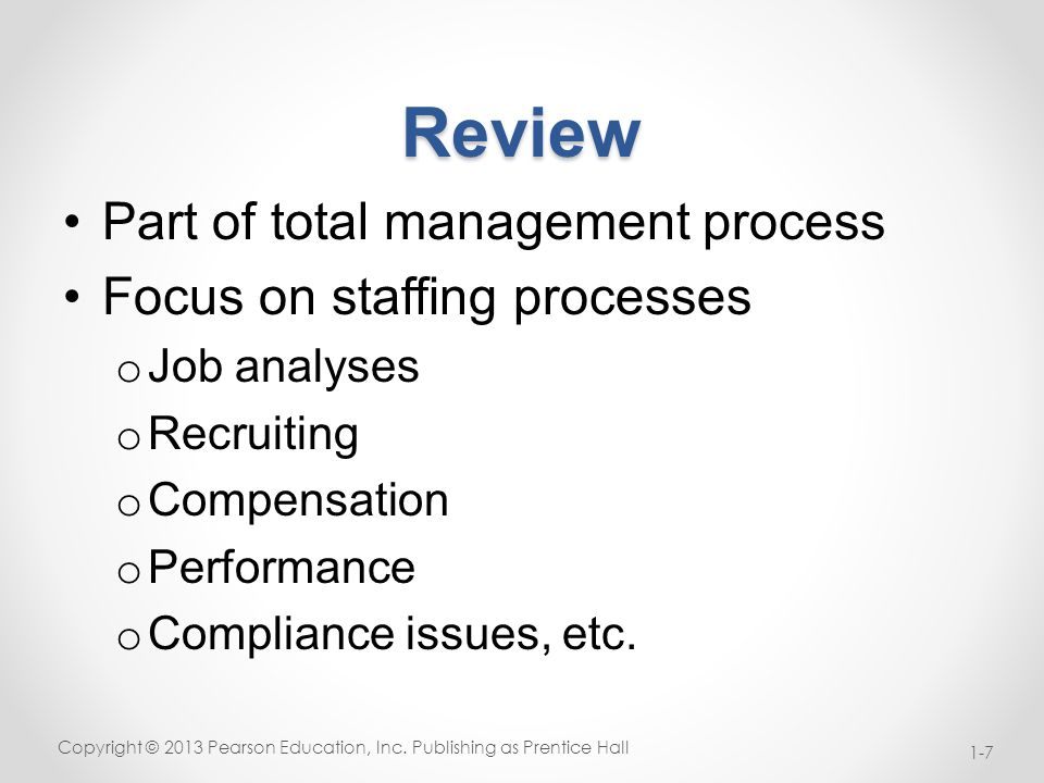 Review Part of total management process Focus on staffing processes o Job analyses o Recruiting o Compensation o Performance o Compliance issues, etc.