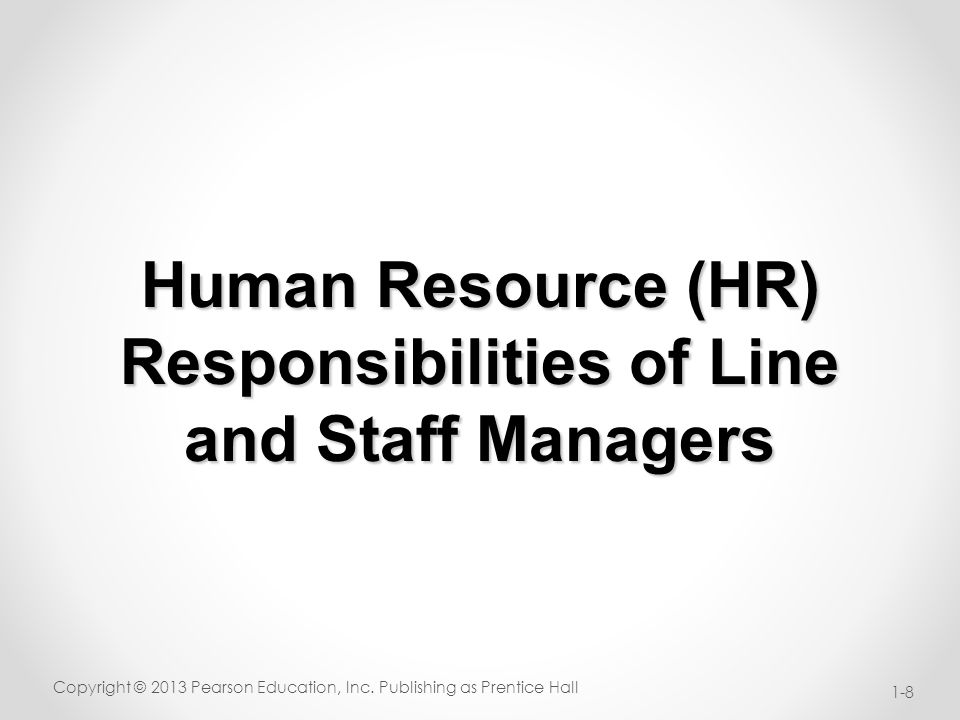 Line and Staff Managers Line authority gives you the right to issue orders Staff authority gives you the right to advise others in the organization Copyright © 2013 Pearson Education, Inc.