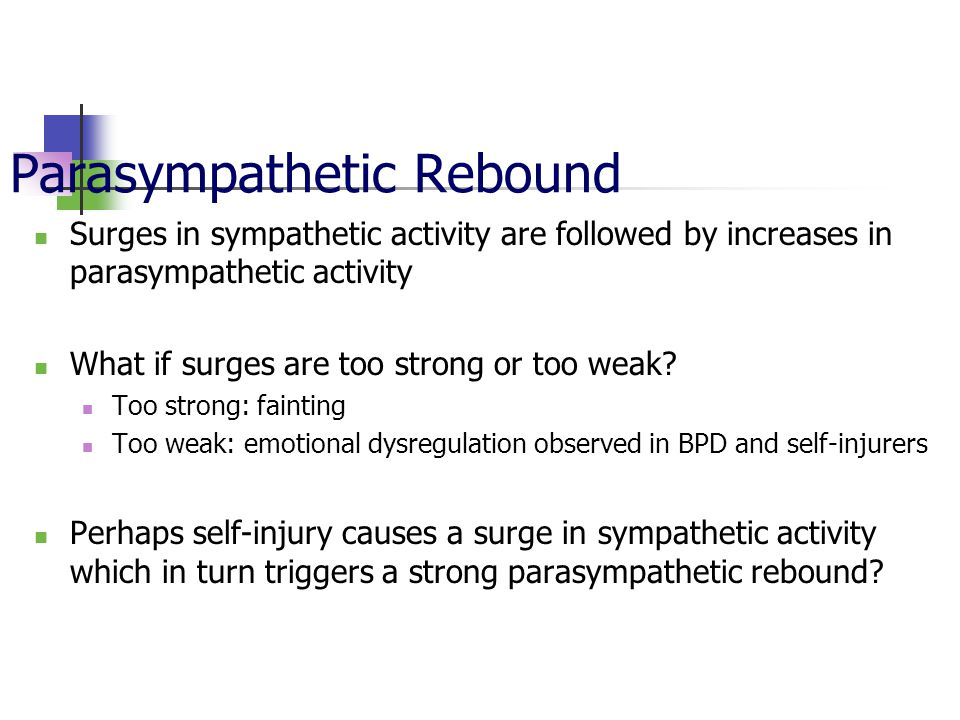 Parasympathetic Rebound Surges in sympathetic activity are followed by increases in parasympathetic activity What if surges are too strong or too weak.