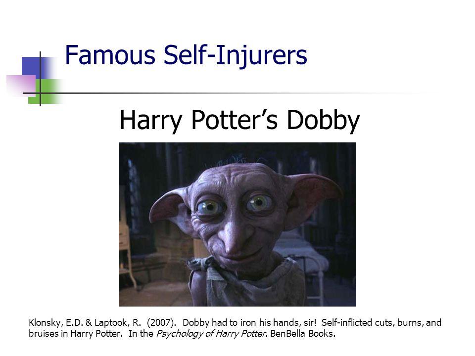 Famous Self-Injurers Harry Potter's Dobby Klonsky, E.D.