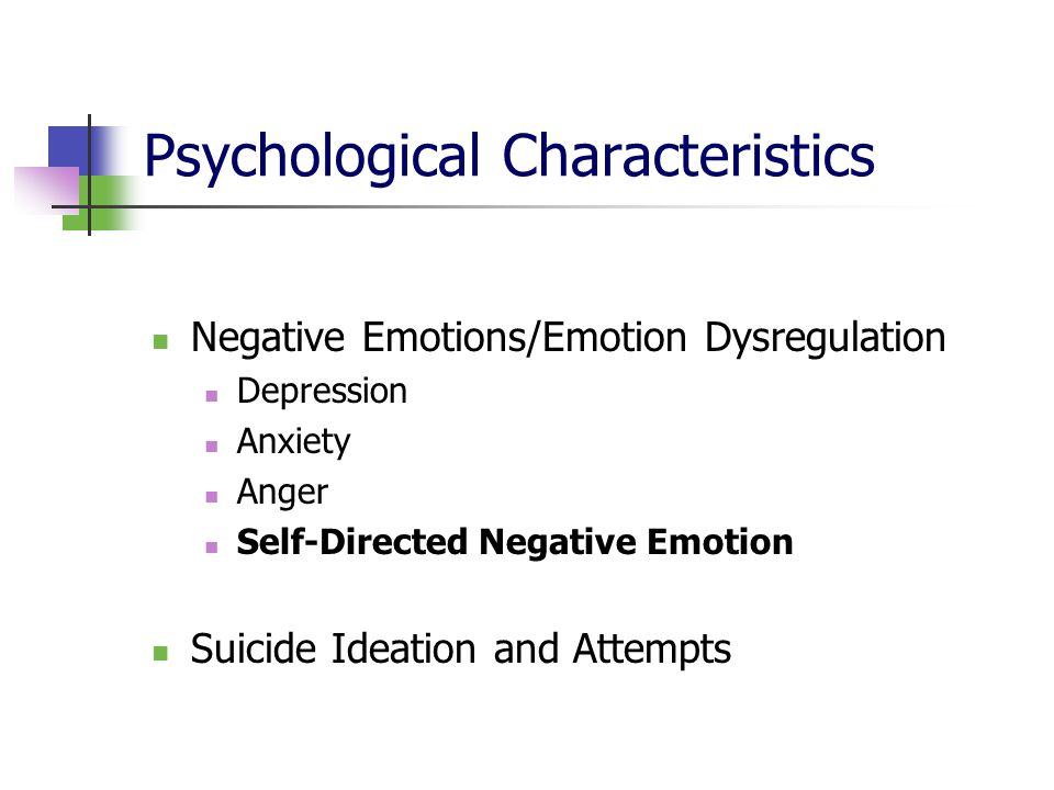 Psychological Characteristics Negative Emotions/Emotion Dysregulation Depression Anxiety Anger Self-Directed Negative Emotion Suicide Ideation and Att