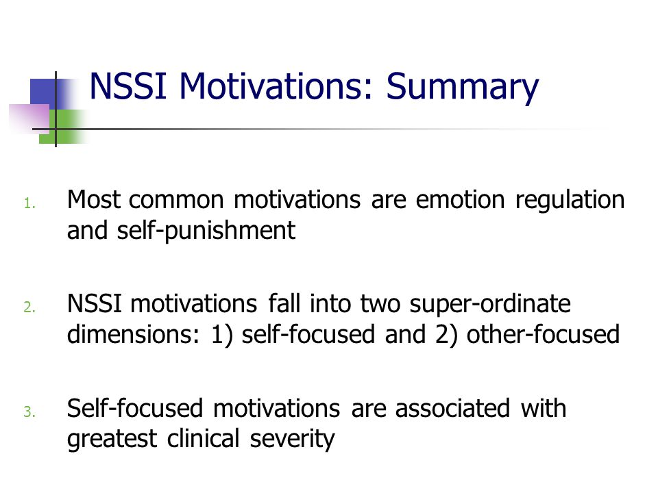 NSSI Motivations: Summary 1.Most common motivations are emotion regulation and self-punishment 2.