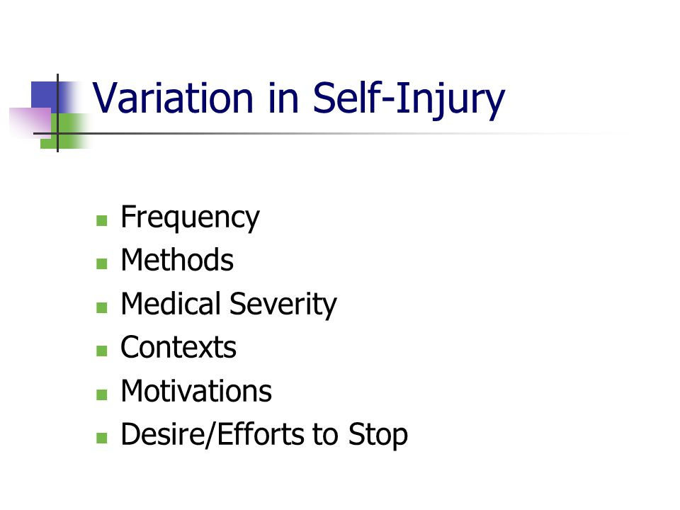 Variation in Self-Injury Frequency Methods Medical Severity Contexts Motivations Desire/Efforts to Stop