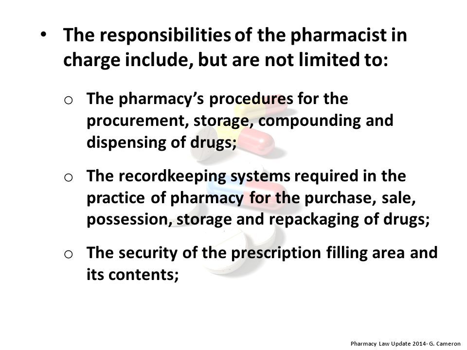 Pharmacy Law Update 2014- G. Cameron Pharmacist in Charge Responsibilities o The pharmacist in charge is responsible legally and professionally for al