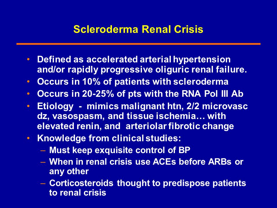 Scleroderma Renal Crisis Defined as accelerated arterial hypertension and/or rapidly progressive oliguric renal failure. Occurs in 10% of patients wit