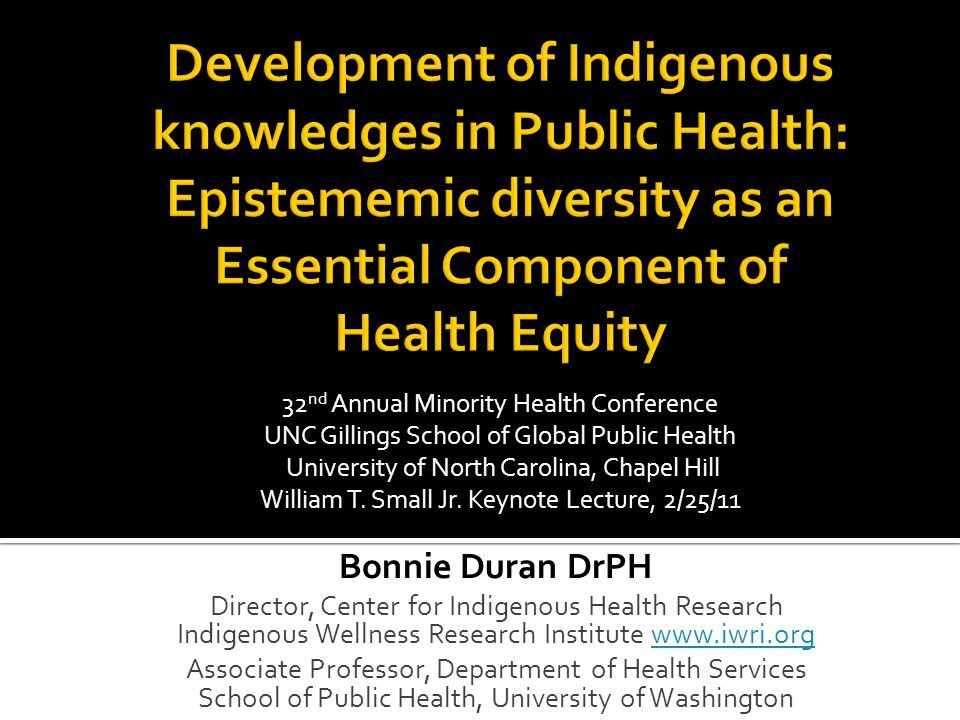  Decolonizing research and training  Partnerships with T/U/I  Indigenous Knowledge reclamation and production  Harness resources of UW and partners towards mission  Partners – MOU with  American Indian Higher Education Consortium  Northwest Indian College  National Congress of American Indian Policy Research Center  National Indian Health Board  Affiliated Tribes of Northwest Indians