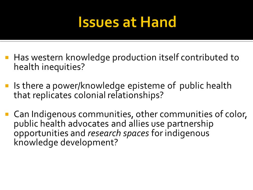  Has western knowledge production itself contributed to health inequities.