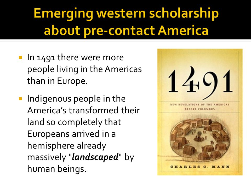  In 1491 there were more people living in the Americas than in Europe.
