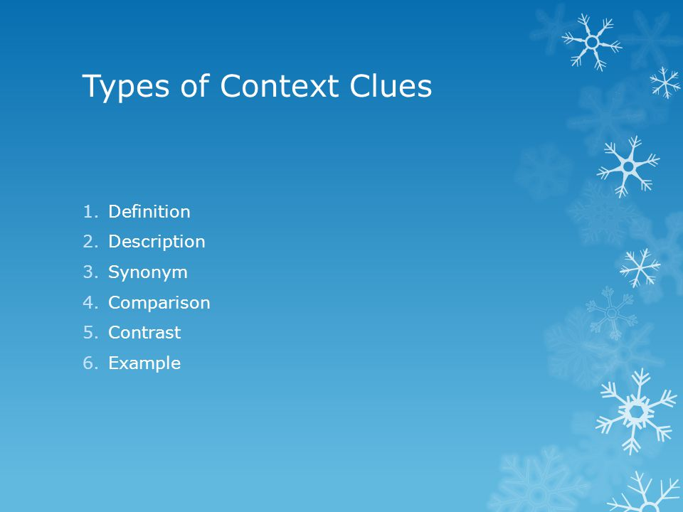 Types of Context Clues 1.Definition 2.Description 3.Synonym 4.Comparison 5.Contrast 6.Example