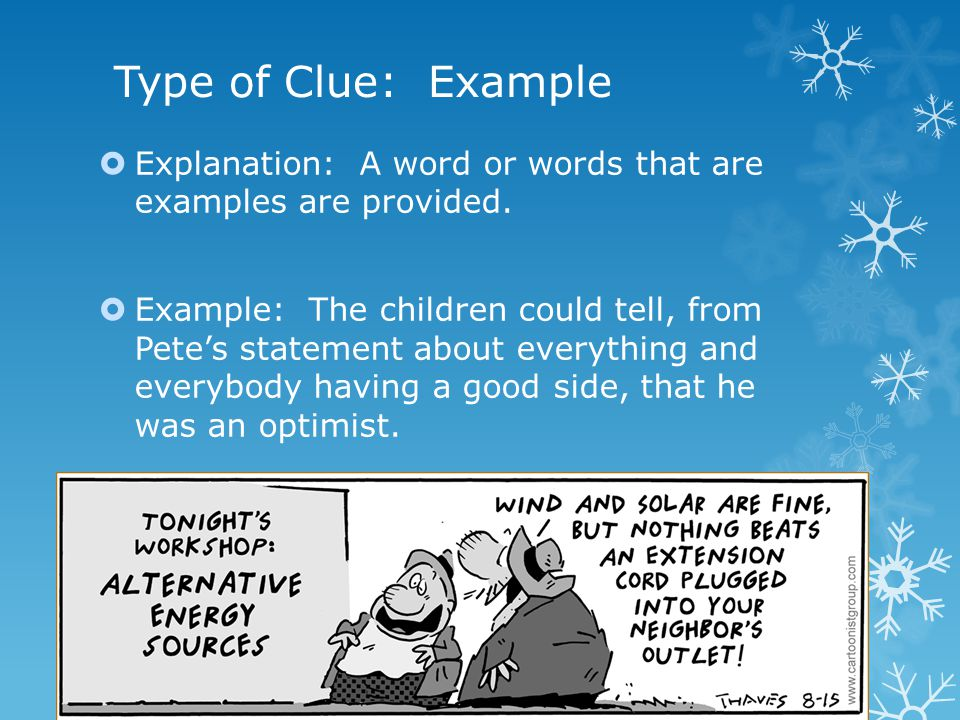 Type of Clue: Example  Explanation: A word or words that are examples are provided.  Example: The children could tell, from Pete's statement about e