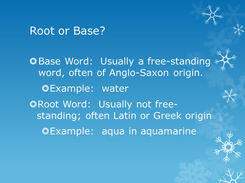 Root or Base.  Base Word: Usually a free-standing word, often of Anglo-Saxon origin.