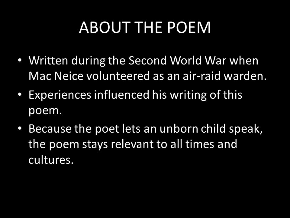 ABOUT THE POEM Written during the Second World War when Mac Neice volunteered as an air-raid warden. Experiences influenced his writing of this poem.